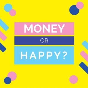 Do I Make Money or Be Happy?