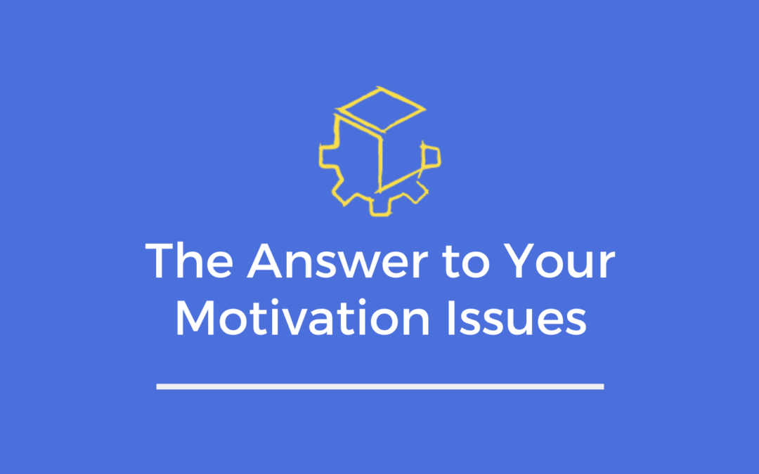 The Answer to Your Motivation Issues