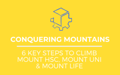 6 Steps to Conquering Mount HSC, Mount Uni & Mount Life