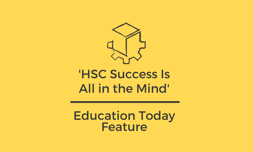 HSC Success Is All in the Mind: Education Today